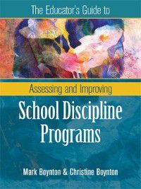 The Educator's Guide to Assessing and Improving School Discipline Programs, Christine Boynton, Mark Boynton