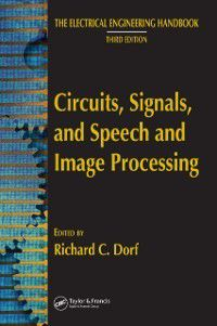The Electrical Engineering Handbook: Circuits, Signals, and Speech and Image Processing, Richard C. Dorf