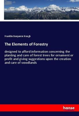 The Elements of Forestry, Franklin Benjamin Hough