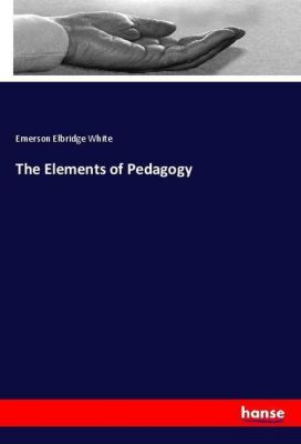 The Elements of Pedagogy, Emerson Elbridge White