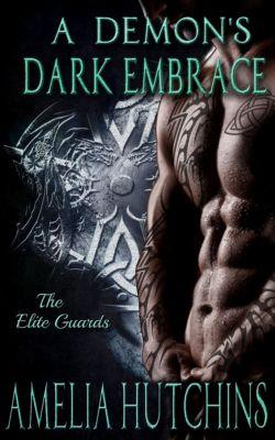 The Elite Guard Novels: A Demon's Dark Embrace: The Elite Guards, Amelia Hutchins
