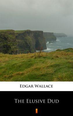 The Elusive Dud, Edgar Wallace