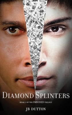 The Embodied trilogy: Diamond Splinters (The Embodied trilogy Book 3), JB Dutton