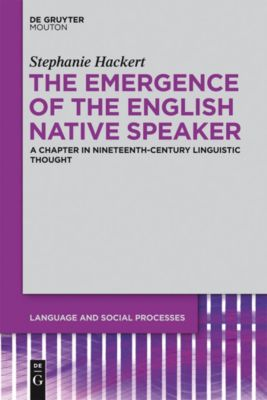 The Emergence of the English Native Speaker, Stephanie Hackert