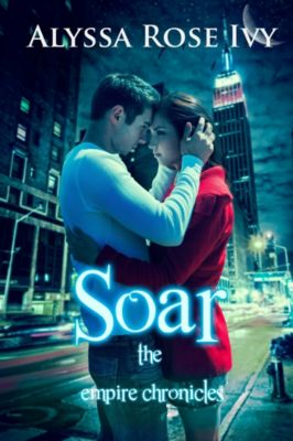 The Empire Chronicles: Soar (The Empire Chronicles #1), Alyssa Rose Ivy