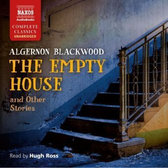 The Empty House and Other Stories, 6 Audio-CD, Algernon Blackwood