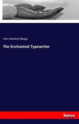 The Enchanted Typewriter, John Kendrick Bangs