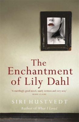 The Enchantment of Lily Dahl, Siri Hustvedt