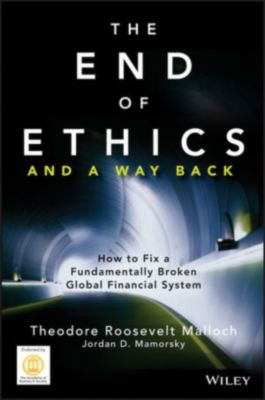 The End of Ethics and A Way Back, Theodore Roosevelt Malloch, Jordan D. Mamorsky