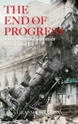 The End of Progress, Graeme Maxton