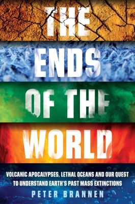 The Ends of the World, Peter Brannen
