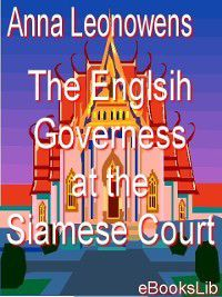 The Englsih Governess at the Siamese Court, Anna Harriette Leonowens