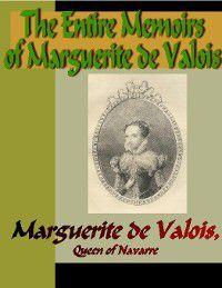 The Entire Memoirs of Marguerite de Valois, Marguerite de Valois