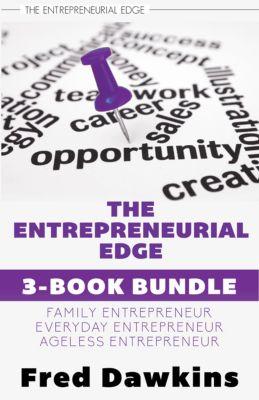 The Entrepreneurial Edge: Entrepreneurial Edge 3-Book Bundle, Fred Dawkins