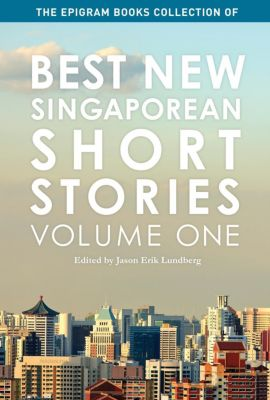 The Epigram Books Collection of Best New Singaporean Short Stories: Volume One, Jason Erik Lundberg