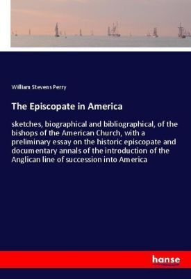 The Episcopate in America, William Stevens Perry