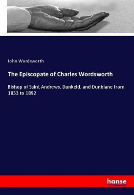 The Episcopate of Charles Wordsworth, John Wordsworth