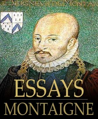 The Essays of Montaigne, Michel de Montaigne