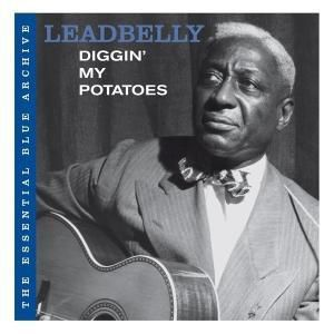 The Essential Blue Archiv: Diggin' My Potatoes, Leadbelly