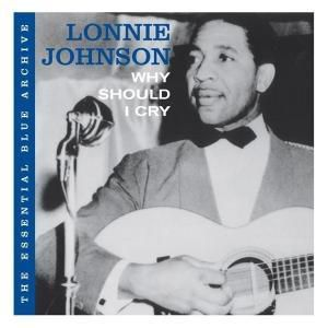The Essential Blue Archiv: Why Should I Cry?, Lonnie Johnson