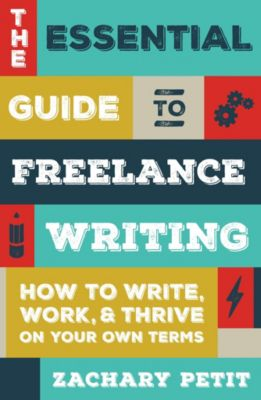 The Essential Guide to Freelance Writing, Zachary Petit