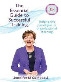 The Essential Guide to Successful Training, Jennifer M Campbell