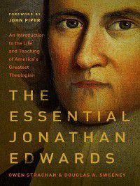 The Essential Jonathan Edwards, Owen Strachan, Douglas Allen Sweeney