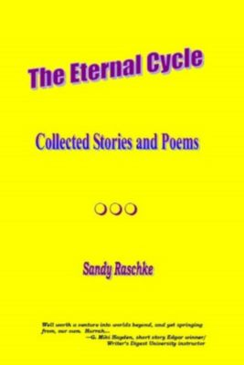 The Eternal Cycle (Collected Stories and Poems), Sandy Raschke