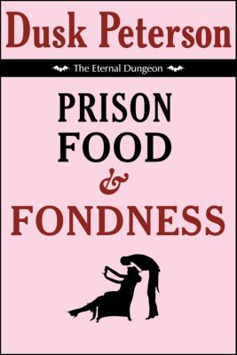 The Eternal Dungeon: Prison Food and Fondness (The Eternal Dungeon), Dusk Peterson