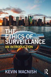 The Ethics of ...: Ethics of Surveillance, Kevin Macnish