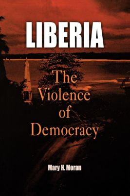 The Ethnography of Political Violence: Liberia, Mary H. Moran