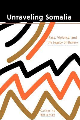 The Ethnography of Political Violence: Unraveling Somalia, Catherine Besteman