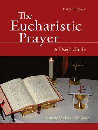 The Eucharistic Prayer, Barry Hudock
