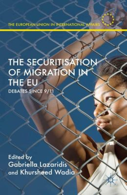 The European Union in International Affairs: The Securitisation of Migration in the EU