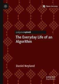 The Everyday Life of an Algorithm, Daniel Neyland