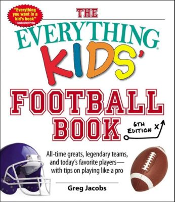 The Everything Kids' Football Book, 6th Edition, Greg Jacobs