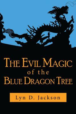 The Evil Magic of the Blue Dragon Tree, Lyn D. Jackson