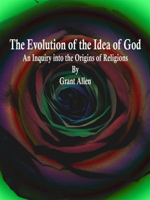 The Evolution of the Idea of God, Grant Allen