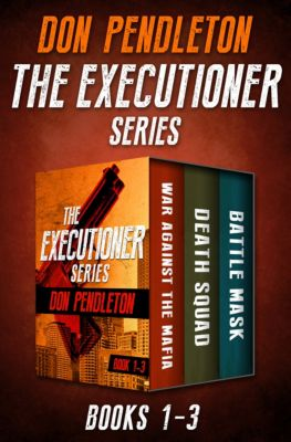The Executioner: The Executioner Series Books 1–3, Don Pendleton