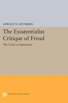 The Existentialist Critique of Freud, Gerald N. Izenberg