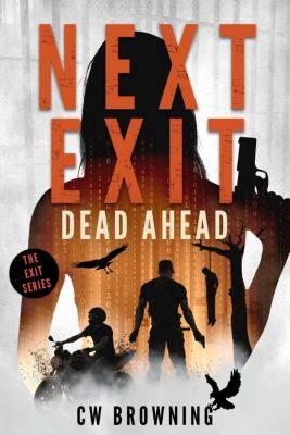 The Exit Series: Next Exit, Dead Ahead (The Exit Series, #3), CW Browning