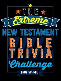 The Extreme New Testament Bible Trivia Challenge, Troy Schmidt