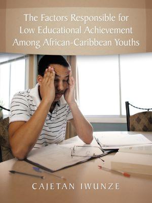 The Factors Responsible for Low Educational Achievement Among African-Caribbean Youths, Cajetan Iwunze