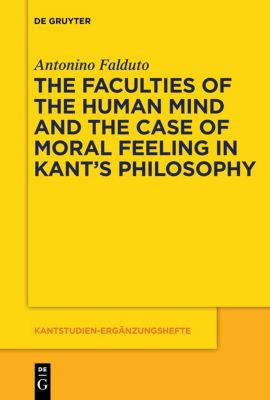The Faculties of the Human Mind and the Case of Moral Feeling in Kant's Philosophy, Antonino Falduto