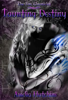 The Fae Chronicles: Taunting Destiny, Amelia Hutchins