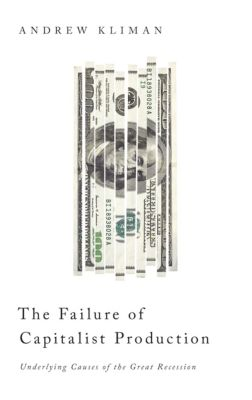 The Failure of Capitalist Production, Andrew Kliman