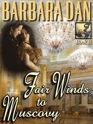 The Fair Winds: Fair Winds to Muscovy, Barbara Dan
