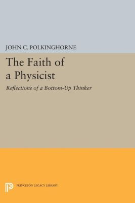 The Faith of a Physicist, John C. Polkinghorne