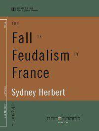 The Fall of Feudalism in France, Sydney Herbert