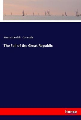 The Fall of the Great Republic, Henry Standish Coverdale